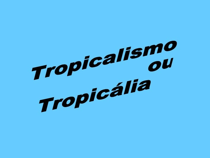 Tropicalismo ou Tropicália