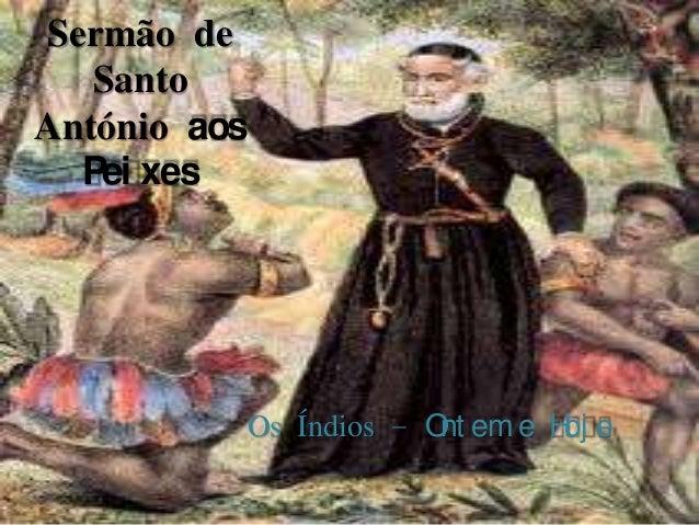 Sermão de   SantoAntónio aos  Pei xes          Os Índios – O em e H e                       nt     oj