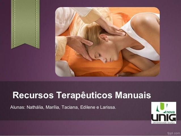 Recursos Terapêuticos ManuaisAlunas: Nathália, Marília, Taciana, Edilene e Larissa.