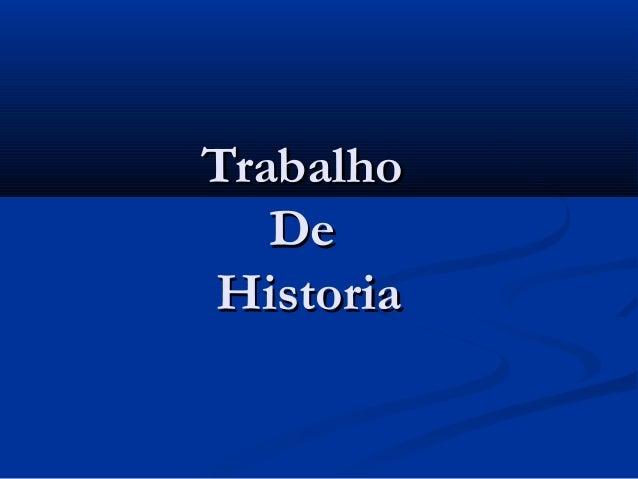 TrabalhoTrabalhoDeDeHistoriaHistoria