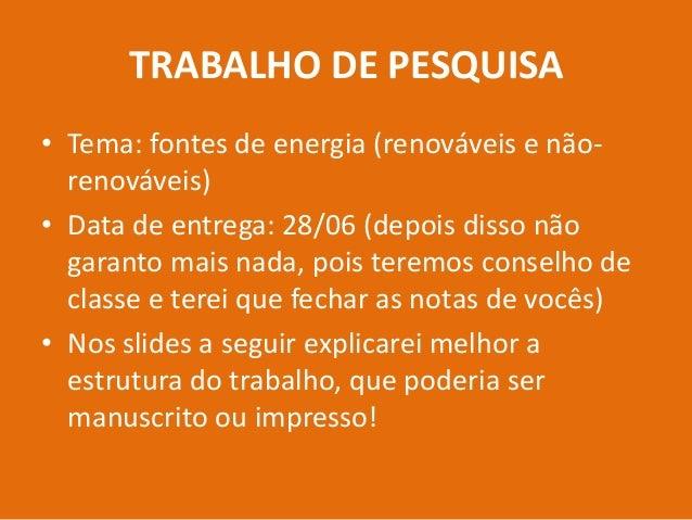 TRABALHO DE PESQUISA• Tema: fontes de energia (renováveis e não-renováveis)• Data de entrega: 28/06 (depois disso nãogaran...