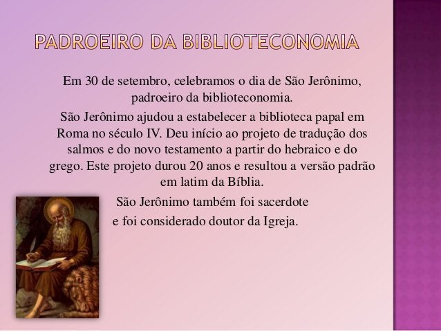 Em 30 de setembro, celebramos o dia de São Jerônimo, padroeiro da biblioteconomia. São Jerônimo ajudou a estabelecer a bib...