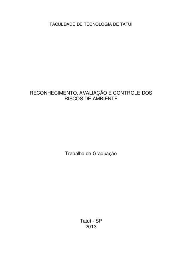 FACULDADE DE TECNOLOGIA DE TATUÍ RECONHECIMENTO, AVALIAÇÃO E CONTROLE DOS RISCOS DE AMBIENTE Trabalho de Graduação Tatuí -...
