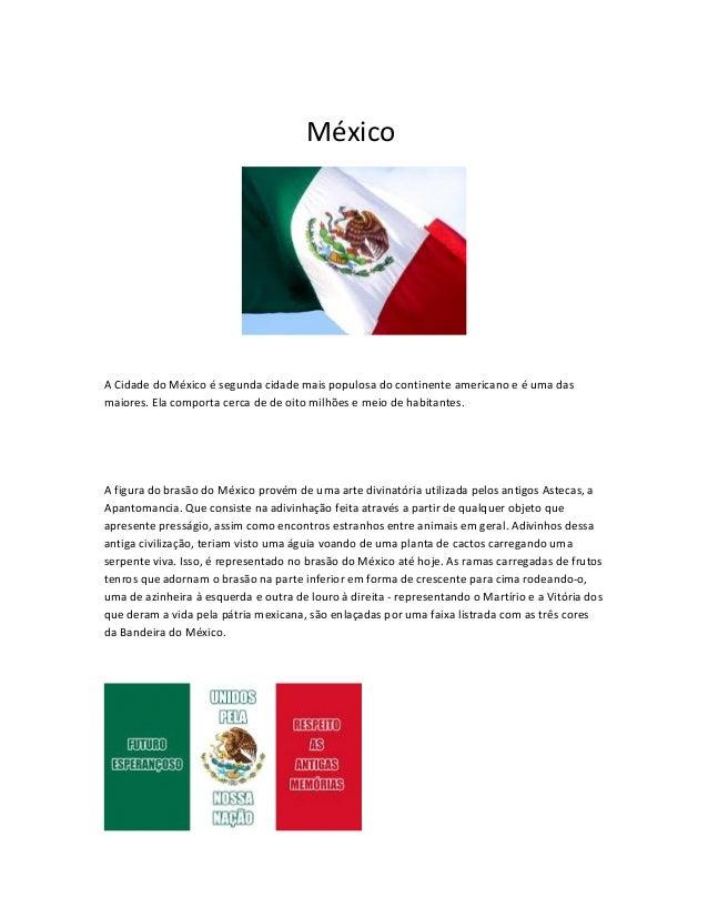 México A Cidade do México é segunda cidade mais populosa do continente americano e é uma das maiores. Ela comporta cerca d...