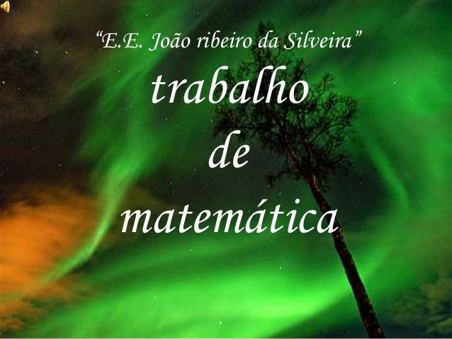 """""""E.E. João ribeiro da Silveira"""" trabalho de matemática"""