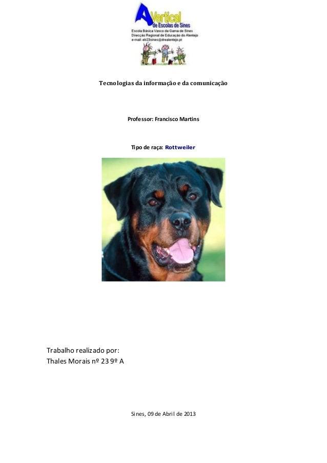 Tecnologias da informação e da comunicação  Professor: Francisco Martins  Tipo de raça: Rottweiler  Trabalho realizado por...
