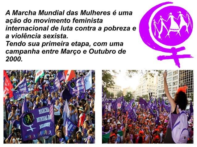 A Marcha Mundial das Mulheres é uma  ação do movimento feminista  internacional de luta contra a pobreza e  a violência se...
