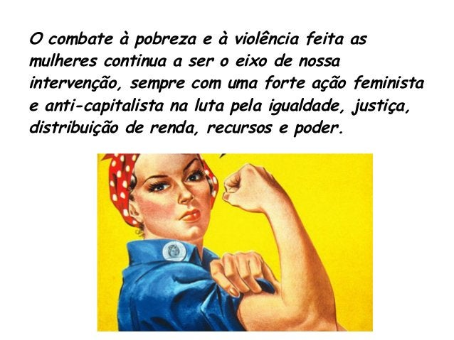 O combate à pobreza e à violência feita as  mulheres continua a ser o eixo de nossa  intervenção, sempre com uma forte açã...