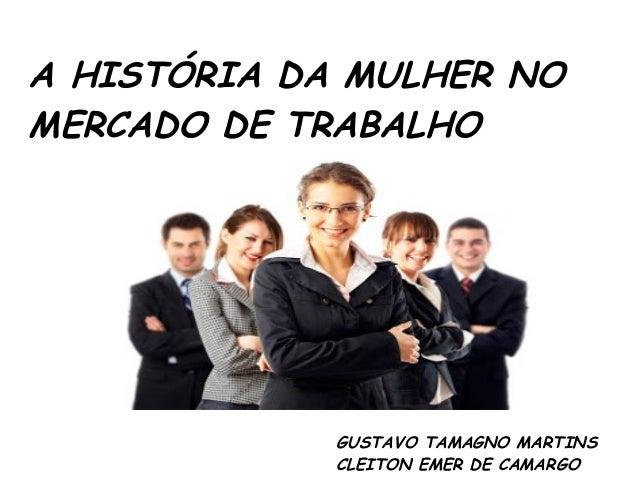 7f9a7f7a37e72 A HISTÓRIA DA MULHER NO MERCADO DE TRABALHO GUSTAVO TAMAGNO MARTINS CLEITON  EMER DE CAMARGO ...