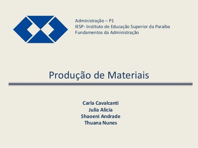 Produção de Materiais Administração – P1 IESP- Instituto de Educação Superior da Paraíba Fundamentos da Administração Carl...