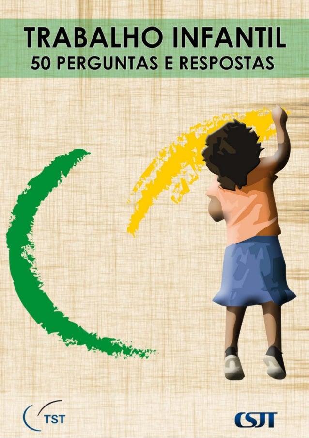 50 PERGUNTAS E RESPOSTAS SOBRE TRABALHO INFANTIL, PROTEÇÃO AO TRABALHO DECENTE DO ADOLESCENTE E APRENDIZAGEM  Ciente de qu...