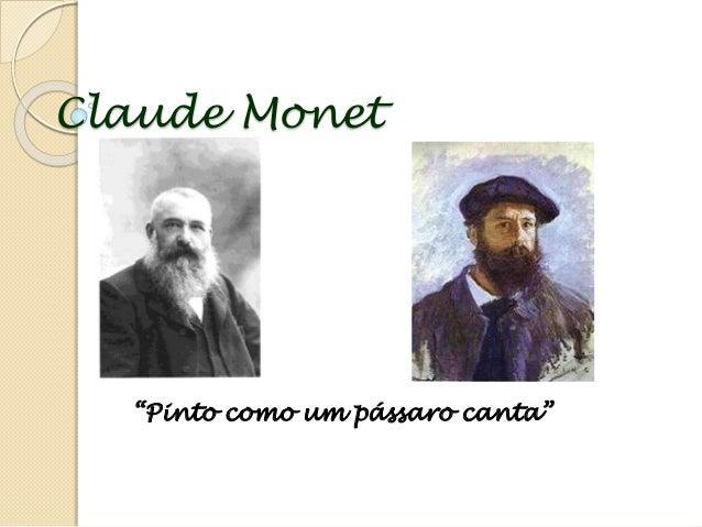"""Claude Monet  """"Pinto como um pássaro canta"""""""