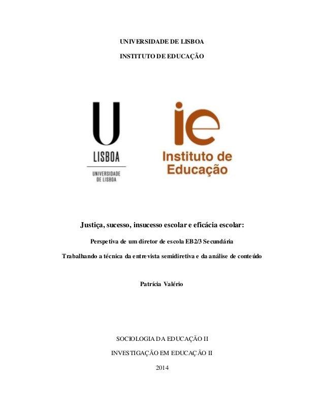 UNIVERSIDADE DE LISBOA  INSTITUTO DE EDUCAÇÃO  Justiça, sucesso, insucesso escolar e eficácia escolar:  Perspetiva de um d...