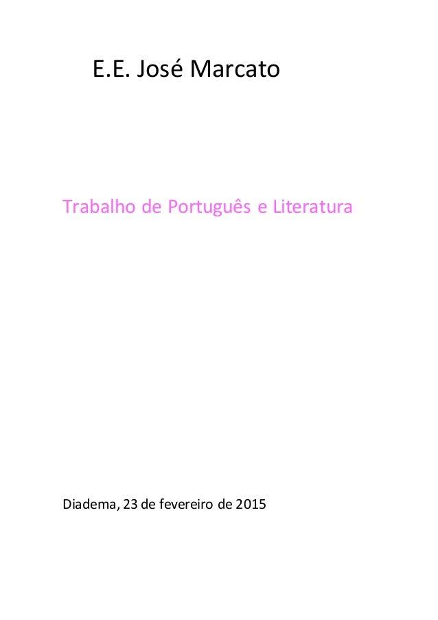 E.E. José Marcato Trabalho de Português e Literatura Diadema, 23 de fevereiro de 2015