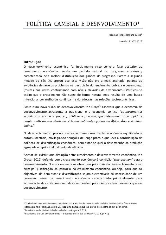 POLÍTICA CAMBIAL E DESNVOLVIMENTO1 Josemar Jorge Bernardo José2 Luanda, 12-07-2015 Introdução O desenvolvimento económico ...
