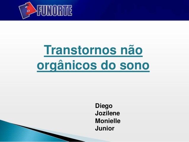 Transtornos não orgânicos do sono Diego Jozilene Monielle Junior