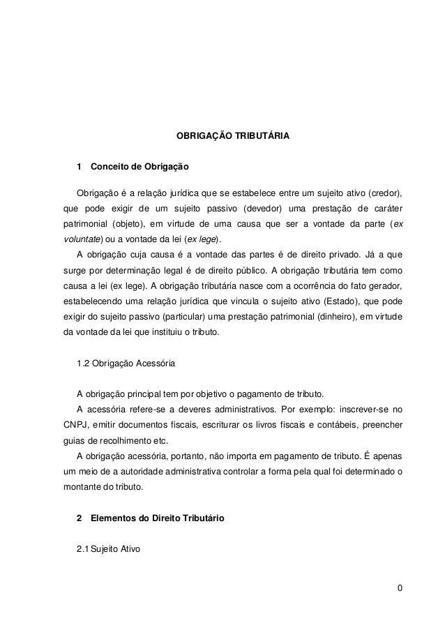 OBRIGAÇÃO TRIBUTÁRIA  1 Conceito de Obrigação Obrigação é a relação jurídica que se estabelece entre um sujeito ativo (cre...
