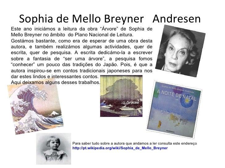 Sophia de Mello Breyner  Andresen Para saber tudo sobre a autora que andamos a ler consulta este endereço  http://pt.wikip...