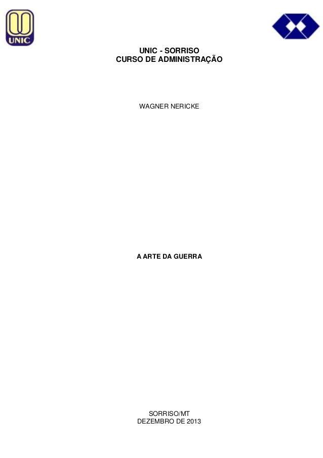 UNIC - SORRISO CURSO DE ADMINISTRAÇÃO  WAGNER NERICKE  A ARTE DA GUERRA  SORRISO/MT DEZEMBRO DE 2013