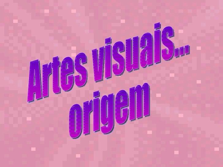 Artes visuais...  origem