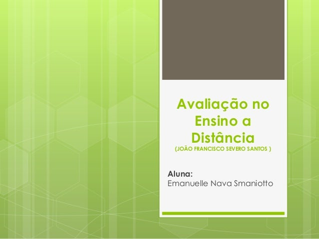 Avaliação no Ensino a Distância (JOÃO FRANCISCO SEVERO SANTOS ) Aluna: Emanuelle Nava Smaniotto