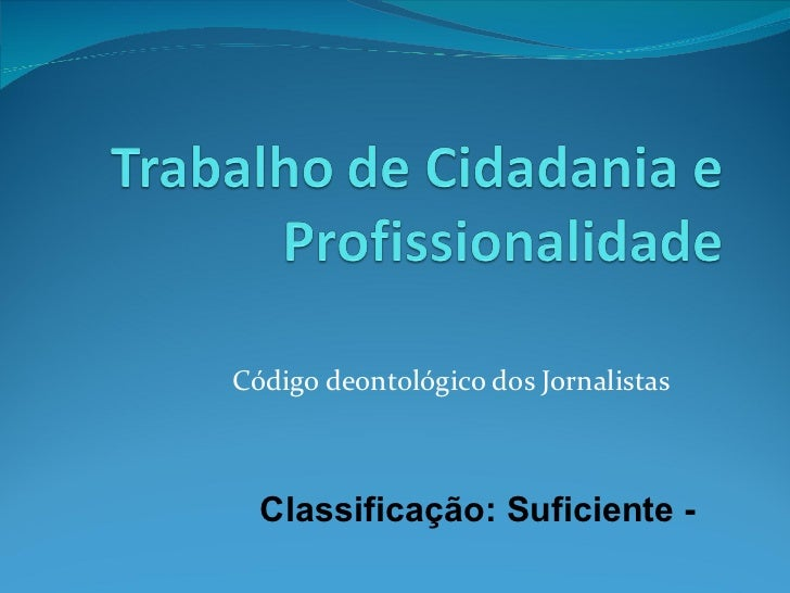 Código deontológico dos Jornalistas Classificação: Suficiente -