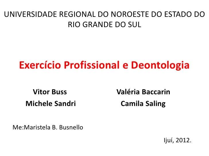 UNIVERSIDADE REGIONAL DO NOROESTE DO ESTADO DO               RIO GRANDE DO SUL   Exercício Profissional e Deontologia     ...