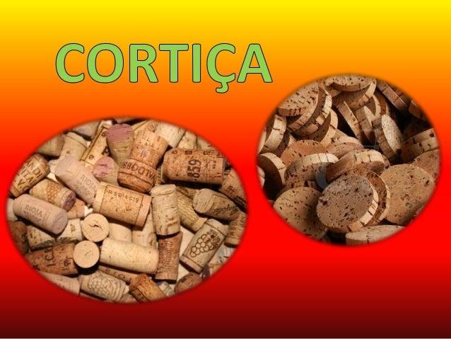A Cortiça é um material de origem vegetal da casca dos sobreiros, leve, elástica, compressível, impermeável a líquidos e ...