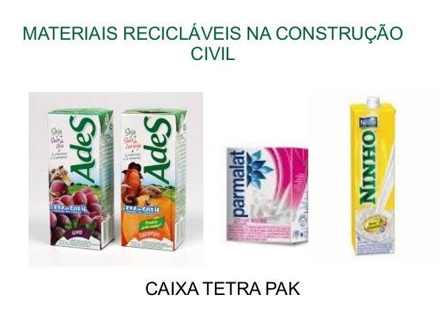 MATERIAIS RECICLÁVEIS NA CONSTRUÇÃO CIVIL CAIXA TETRA PAK