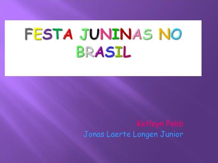Ketleyn Pobb Jonas Laerte Longen Junior