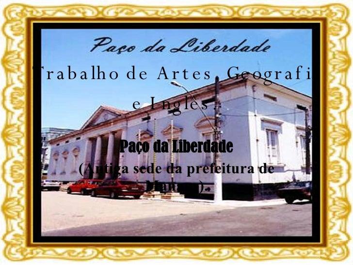 Trabalho de Artes, Geografia e Inglês.  Paço da Liberdade (Antiga sede da prefeitura de Manaus).