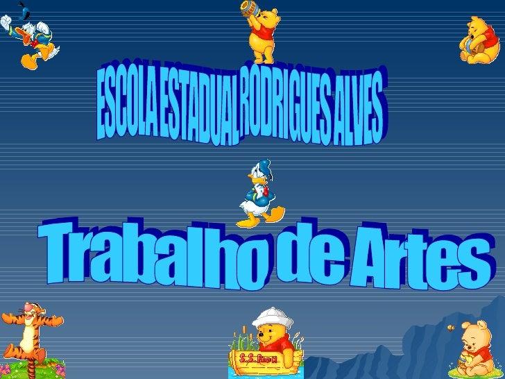 Trabalho de Artes ESCOLA ESTADUAL RODRIGUES ALVES