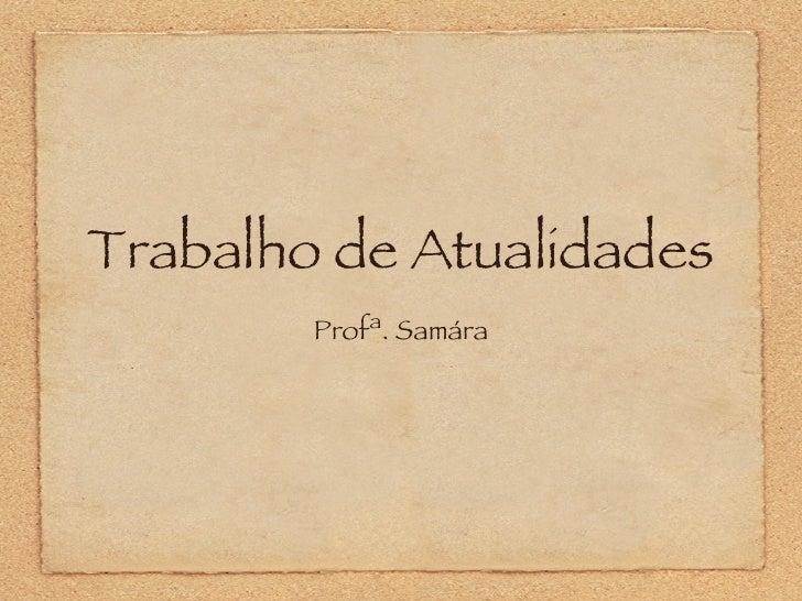 Trabalho de Atualidades <ul><li>Profª. Samára </li></ul>