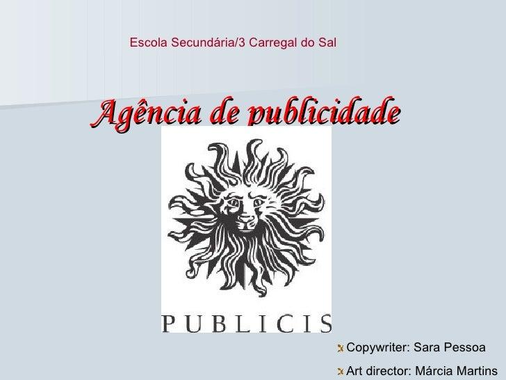 Agência de publicidade <ul><li>Copywriter: Sara Pessoa </li></ul><ul><li>Art director: Márcia Martins </li></ul>Escola Sec...