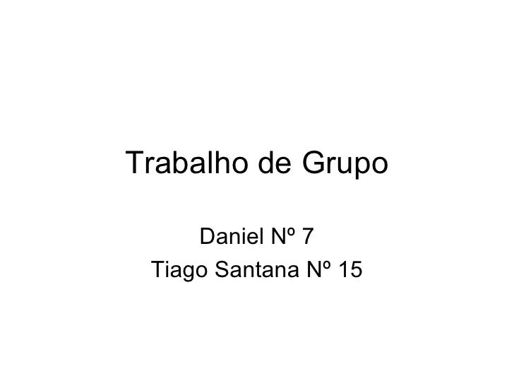 Trabalho de Grupo Daniel Nº 7 Tiago Santana Nº 15