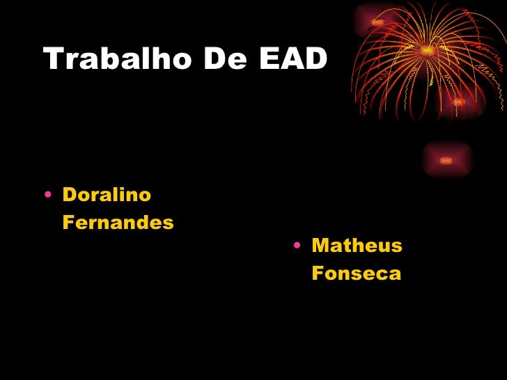 Trabalho De EAD <ul><li>Doralino Fernandes </li></ul><ul><li>Matheus Fonseca </li></ul>