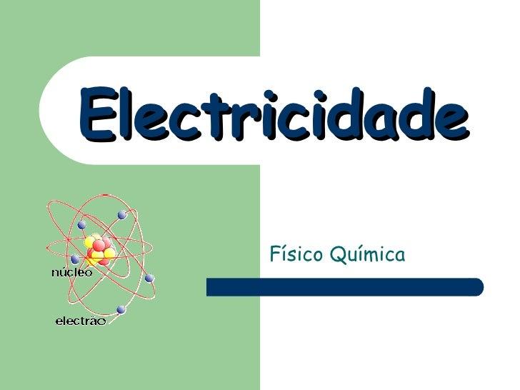 Electricidade Físico Química