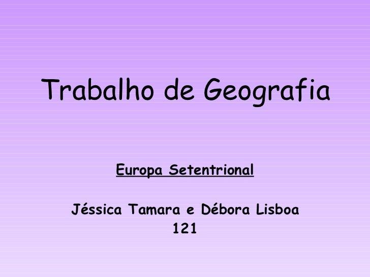 Trabalho de Geografia Europa Setentrional Jéssica Tamara e Débora Lisboa 121
