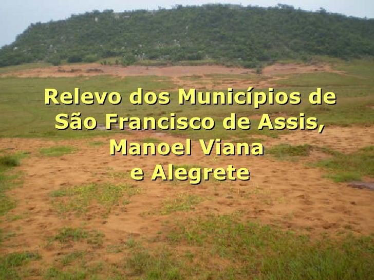 Relevo dos Municípios de  São Francisco de Assis,  Manoel Viana  e Alegrete