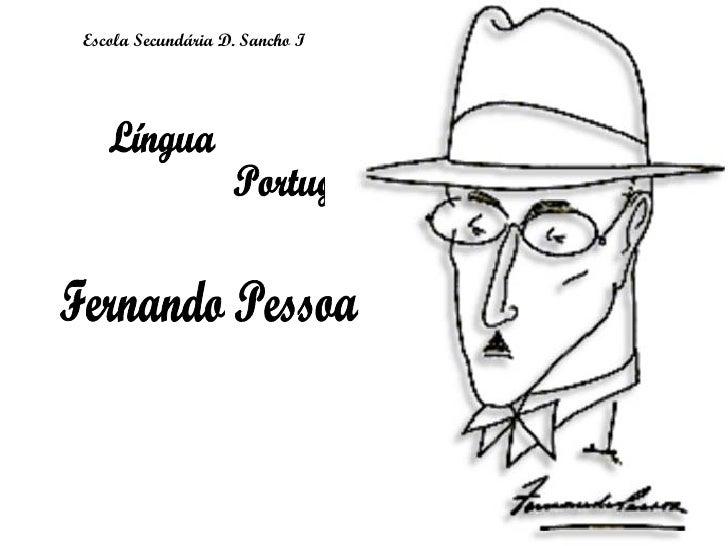 Fernando Pessoa Escola Secundária D. Sancho I Língua  Portuguesa