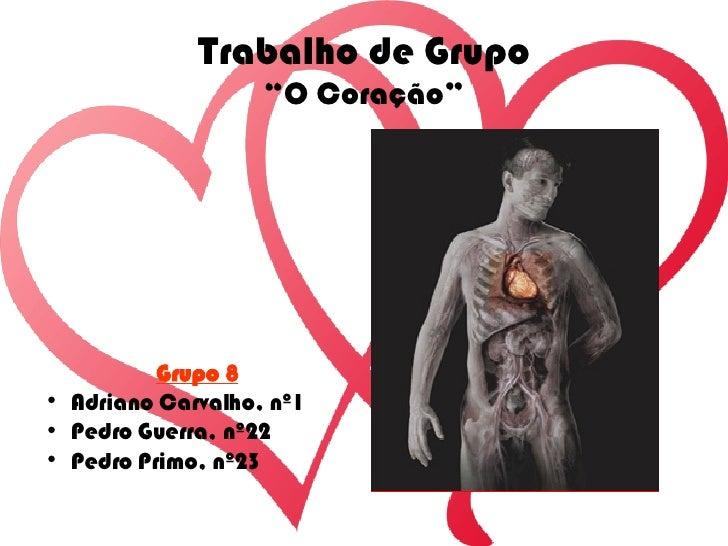 "Trabalho de Grupo ""O Coração"" <ul><li>Grupo 8 </li></ul><ul><li>Adriano Carvalho, nº1 </li></ul><ul><li>Pedro Guerra, nº22..."