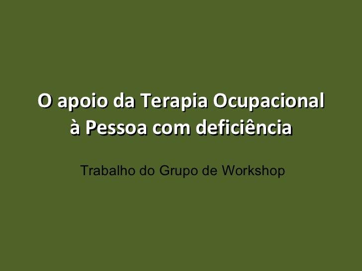 O apoio da Terapia Ocupacional à Pessoa com deficiência Trabalho do Grupo de Workshop