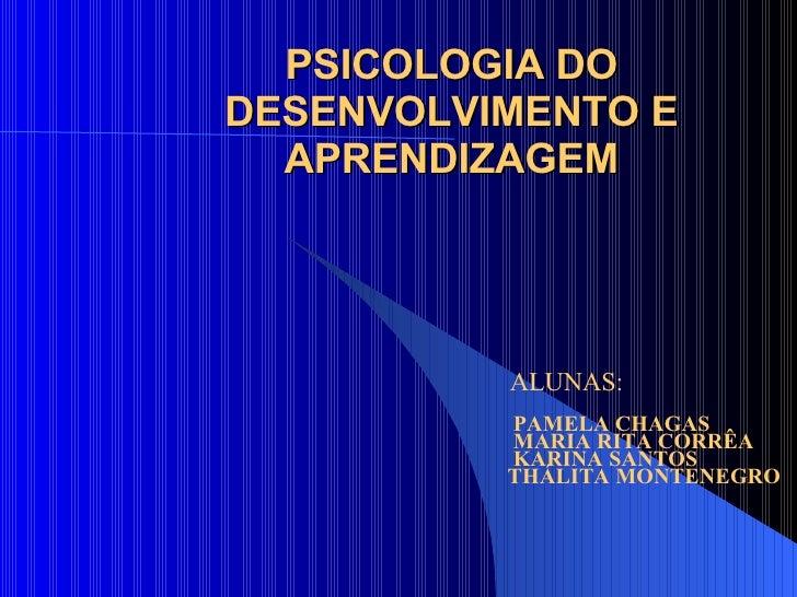 PSICOLOGIA DO DESENVOLVIMENTO E APRENDIZAGEM ALUNAS: PAMELA CHAGAS MARIA RITA CORRÊA KARINA SANTOS THÁLITA MONTENEGRO