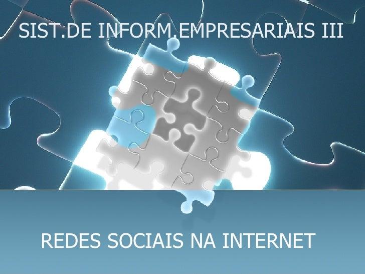 SIST.DE INFORM.EMPRESARIAIS III REDES SOCIAIS NA INTERNET