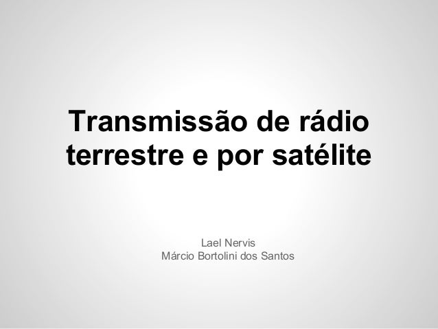 Transmissão de rádio terrestre e por satélite Lael Nervis Márcio Bortolini dos Santos