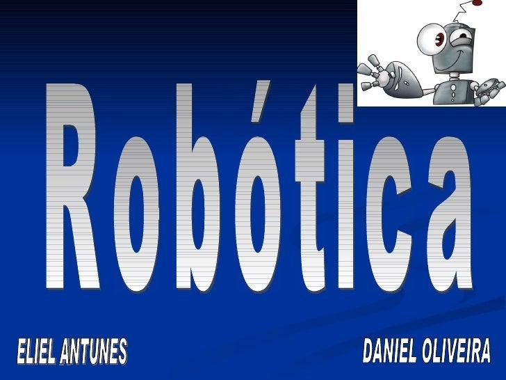 Robótica ELIEL ANTUNES DANIEL OLIVEIRA