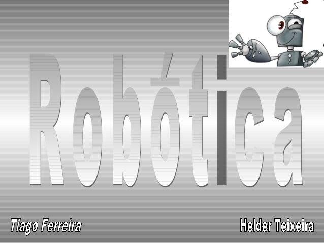 • O termo robótica refere-se ao estudo e à utilização de robots.