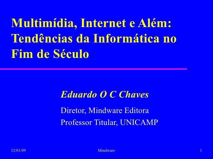 Multimídia, Internet e Além: Tendências da Informática no Fim de Século Eduardo O C Chaves Diretor, Mindware Editora Profe...