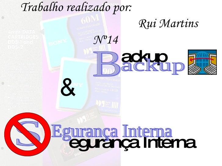 ackup & egurança Interna ackup B Egurança Interna S Trabalho realizado por:   Rui Martins Nº14