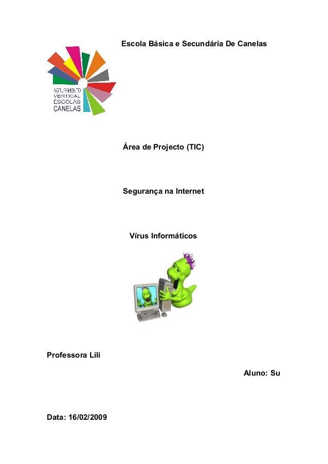 Escola Básica e Secundária De Canelas Área de Projecto (TIC) Segurança na Internet Vírus Informáticos Professora Lili Alun...